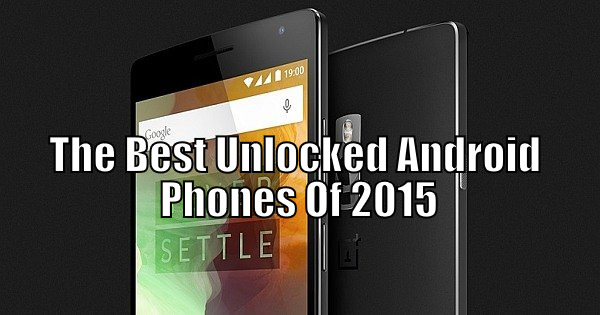 The Best Unlocked Android Phones Of 2015